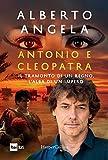 Antonio e Cleopatra: Il tramonto di un regno. L'alba di un impero