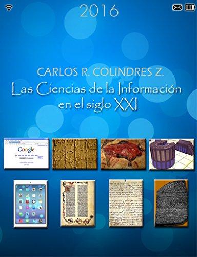 Las Ciencias de la Información en el siglo XXI: Un manual básico para especialistas de la información por Carlos R. Colindres