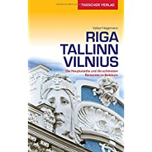 Reiseführer Riga, Tallinn, Vilnius: Die Hauptstädte und die schönsten Reiseziele im Baltikum (Trescher-Reihe Reisen)