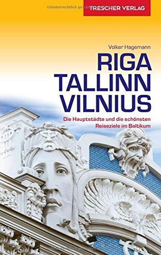 Reiseführer Riga, Tallinn, Vilnius: Die Hauptstädte und die schönsten Reiseziele im Baltikum...