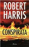 Conspirata de Robert HARRIS ,Natalie ZIMMERMANN (Traduction) ( 19 novembre 2009 )
