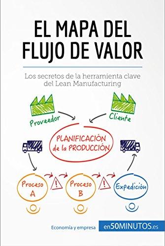 El mapa del flujo de valor: Los secretos de la herramienta clave del Lean Manufacturing (Gestión y Marketing) por 50Minutos.es