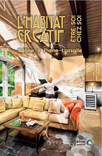 L'Habitat Créatif: Être soi chez soi par Céline et Pierre Lassalle