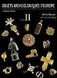 Objets Archéologiques d'Europe et leurs valeurs Tome II, Edition 2017 !!