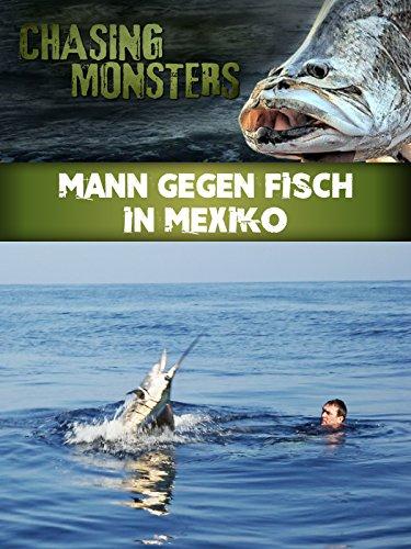 Chasing Monsters - Mann gegen Fisch in Mexiko