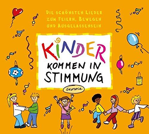 Kinder kommen in Stimmung. CD: Dier schönsten Lieder zum Feiern, Bewegen und Ausgelassensein (Ökotopia Mit-Spiel-Lieder)