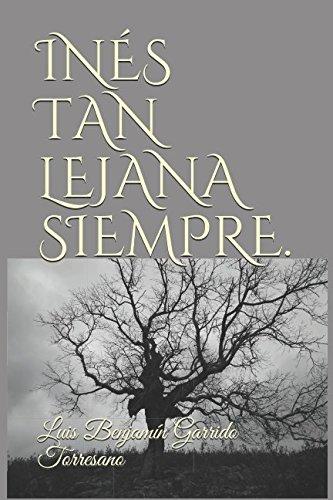 INÉS TAN LEJANA SIEMPRE. por Luis Benjamín Garrido Torresano