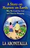 Book cover image for A Story on Heaven on Earth: Why We Could See God and Then Go Shopping