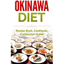 Okinawa Diet: Recipe Book, Cookbook, Companion Guide (Longer Living, Healthy Living, Clean Eating) (English Edition)