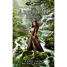 The Arcadian Druid: Age Of Magic - A Kurtherian Gambit Series (Tales of the Feisty Druid Book 1) (English Edition)