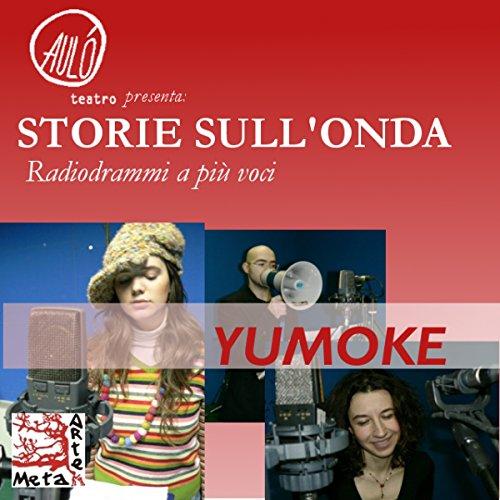 Yumoke (Storie sull'onda - radiodrammi a più voci)  Audiolibri