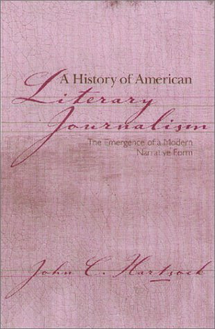 A History of American Literary Journalism: The Emergence of a Modern Narrative Form by John C. Hartsock (2000-08-31)
