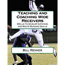 Teaching and Coaching Wide Receivers: Drills to develop Catching and Route Running Skills