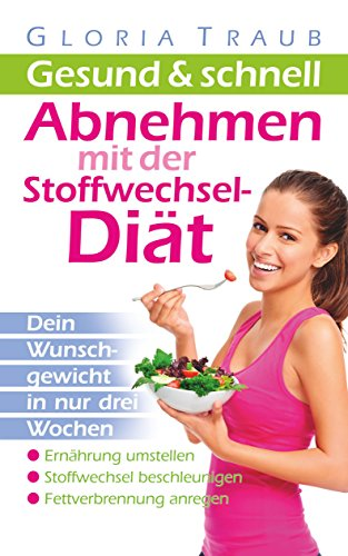 Stoffwechseldiät: Abnehmen mit der Stoffwechseldiät: Dein Wunschgewicht in nur drei Wochen, Stoffwechsel beschleunigen