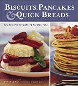 Biscuits, Pancakes, and Quick Breads: 120 Recipes to Make in No Time Flat by Beverly Cox (2004-05-01)