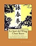 Scarica Libro Le Basi Del Wing Chun Kuen Il Miglior Libro Amatoriale in Italiano Sul Wing Chun Kuen (PDF,EPUB,MOBI) Online Italiano Gratis