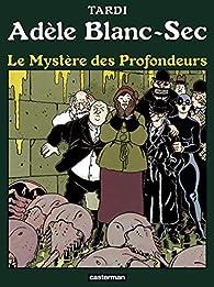 Adèle Blanc-Sec, tome 8 : Le Mystère des Profondeurs par Jacques Tardi