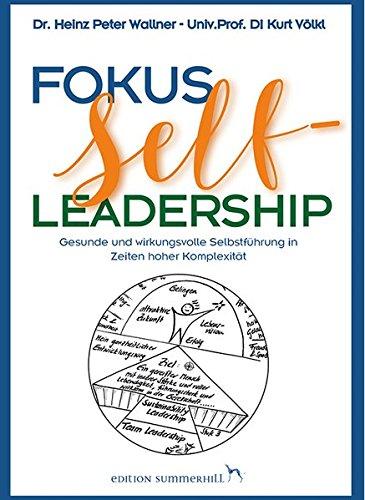 Fokus Self-Leadership - Gesunde und wirkungsvolle Selbstführung in Zeiten hoher Komplexität