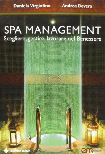 Spa Management. Vivere, gestire, lavorare nelle Spa di Andrea Bovero