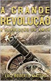 A Grande Revolução: A revolução do amor (Portuguese Edition)