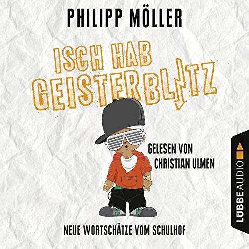 Buchseite und Rezensionen zu 'Isch hab Geisterblitz: Neue Wortschätze vom Schulhof' von Philipp Möller