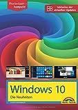 Windows 10 Neuheiten - inklusive der aktuellsten Updates - alle neuen Funktionen von Windows 10 in diesem Buch Creators