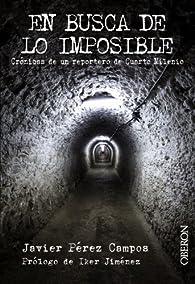En busca de lo imposible: Crónicas de un reportero de Cuarto Milenio par  Javier Pérez Campos
