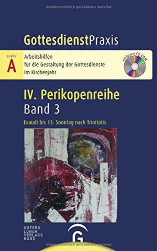 Gottesdienstpraxis Serie A, Perikopenreihe IV: Exaudi bis 13. Sonntag nach Trinitatis: Mit CD-ROM