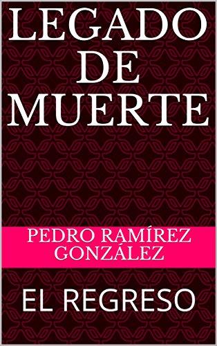 LEGADO DE MUERTE: EL REGRESO (LEGADO DE MUERTR nº 1) por PEDRO RAMÍREZ GONZÁLEZ