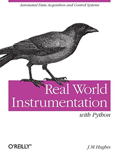 Real World Instrumentation with Python: Automated Data Acquisition and Control Systems