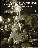 Winterthur. Stadt im Umbruch: Fotografien von 1960 bis 2017 von Andreas Wolfensberger