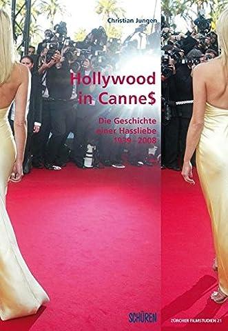 Hollywood in Cannes: Die Geschichte einer Hassliebe, 1939-2008