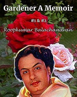 Gardener A Memoir #1 & #2 (MGR Book Book 3) by [Balachandran, Roopkumar]