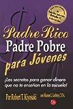 Padre Rico Padre Pobre Para Jovenes: Los Secretos Para Ganar Dinero Que No Te Ensenan en la Escuela! = Rich Dad Poor Dad for Teens (Padre Rico Presenta)