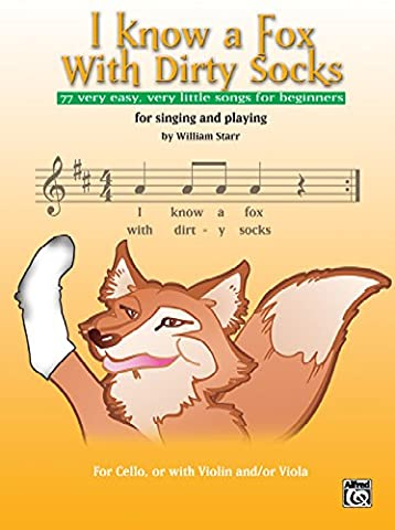 I Know a Fox With Dirty Socks: 77 Very Easy, Very Little Songs for Beginning Cellists to Sing, to