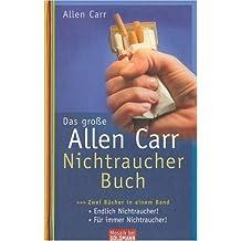 Das große Allen-Carr-Nichtraucher-Buch: Zwei Bücher in einem Band - Endlich Nichtraucher! - Für immer Nichtraucher!