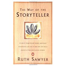 The Way of the Storyteller: A Great Storyteller Shares Her Rich Experience and Joy in Her Art and Tells Eleven of Her Best-Loved Stories by Ruth Sawyer (1977-01-27)