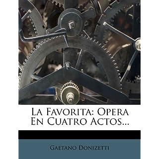 La Favorita: Opera En Cuatro Actos...