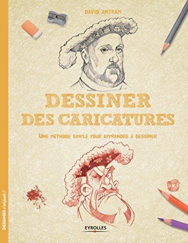 Dessiner des caricatures: Une méthode simple pour apprendre à dessiner. par David Antram