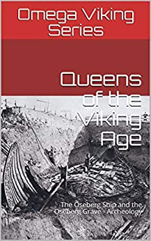 Queens of the Viking Age: The Oseberg Ship and the Oseberg Grave - Archeology (Omega Viking Series Book 3) (English Edition) de [Viking Series, Omega]