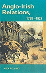 Anglo-Irish Relations 1798-1922: 1798-1922 (Questions and Analysis in History) by Nick Pelling (2002-12-12)