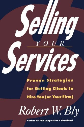 Selling Your Services: Proven Strategies For Getting Clients To Hire You (or Your Firm) by Robert W. Bly (1992-06-15)