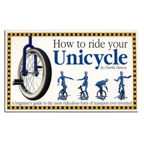 how-to-ride-your-unicycle-by-charlie-dancey-by-butterfingers