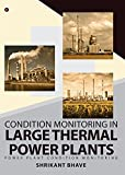 Condition Monitoring in Large Thermal Power Plants : Power Plant Condition Monitoring