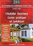 Mobile homes : guide pratique et juridique. Législation - Achat - Budget - Location - Vente - Installation - Emplacement - Charges - Fiscalité....
