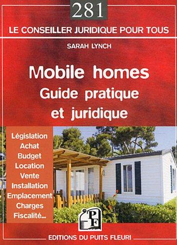 Mobile homes : guide pratique et juridique. Législation - Achat - Budget - Location - Vente - Installation - Emplacement - Charges - Fiscalité. par Sarah Lynch