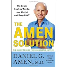 The Amen Solution: The Brain Healthy Way to Lose Weight and Keep It Off by Daniel G. Amen (2011-02-15)