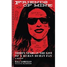 Friends of Mine: Thirty Years in the Life of a Duran Duran Fan by Elisa Lorello (2013-09-04)