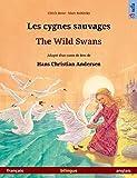 Les cygnes sauvages – The Wild Swans. Livre illustré bilingue d'après un conte de fées de Hans Christian Andersen (français – anglais) (www.childrens-books-bilingual.com) (French Edition)