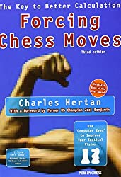 Forcing Chess Moves: The Key to Better Calculation by Charles Hertan (2008-04-07)